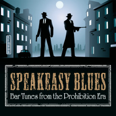 Speakeasy Blues: Bar Tunes from the Prohibition Era - Various Artists