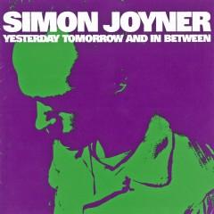 Yesterday Tomorrow and in Between - Simon Joyner