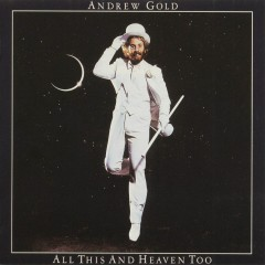 All This and Heaven Too - Andrew Gold