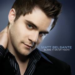 Blame It On My Youth - Matt Belsante