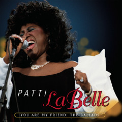 You Are My Friend: The Ballads - Patti Labelle