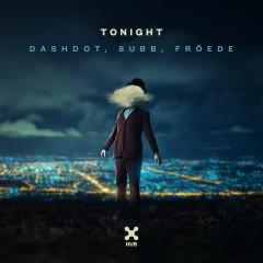 Tonight - Dashdot, SUBB, Gabriel Froede