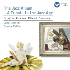 The Jazz Album - Sir Simon Rattle, London Sinfonietta, John Harle, Peter Donohoe, Jeremy Taylor