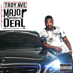 Major Without A Deal - Troy Ave