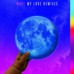 My Love (feat. Major Lazer, WizKid, Dua Lipa) [Remixes] - Wale, Major Lazer, Wizkid, Dua Lipa