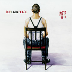 Healthy In Paranoid Times - Our Lady Peace