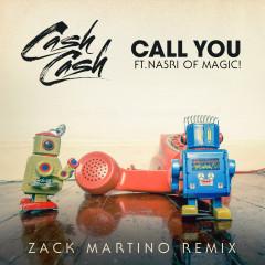 Call You (feat. Nasri of MAGIC!) [Zack Martino Remix] - Cash Cash, MAGIC!