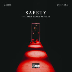 Safety (The Dark Heart Remixes) - GASHI, DJ Snake