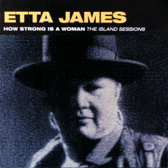 How Strong Is A Woman: The Island Sessions - Etta James