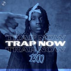 Trap Now - Lil Nas X, Polo G, Kanye West, Drake