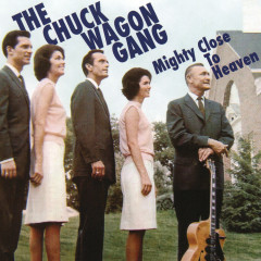 Mighty Close To Heaven - The Chuck Wagon Gang