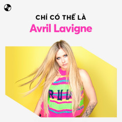 Chỉ Có Thể Là Avril Lavigne - Avril Lavigne