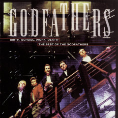 The Best Of The Godfathers: Birth, School, Work, Death - The Godfathers