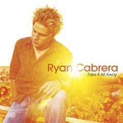 Take It All Away (Digital Album Exclusive) (U.S. Version) (Digital Album Exclusive   U.S. Version) - Ryan Cabrera