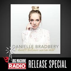 I Don't Believe We've Met (Big Machine Radio Release Special) - Danielle Bradbery