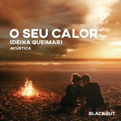 O Seu Calor (Deixa Queimar) (Acústico) - Blackout, Rafa Bogas, Vitor Cruz