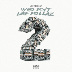 Who Don't Like Dollaz 2 - Zoey Dollaz