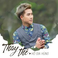 Thay Thế (Single) - Hồ Gia Hùng