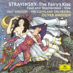 Stravinsky: The Fairy's Kiss; Faun and Shepherdess op. 2; Ode Elegiacal Chant in three parts for orchestra (1943) - Lucy Shelton, The Cleveland Orchestra, Oliver Knussen