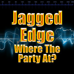 Where The Party At? - Jagged Edge