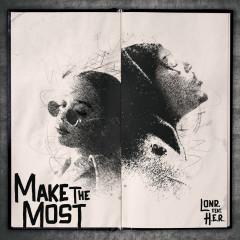 Make the Most - Lonr., H.E.R.