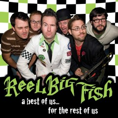 The Best Of Us For The Rest Of Us - Reel Big Fish