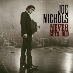 Never Gets Old - Joe Nichols