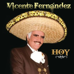 Vicente Fernández Hoy - Vicente Fernández