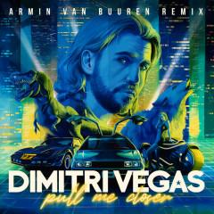 Pull Me Closer (Armin van Buuren Remix) - Dimitri Vegas, Armin Van Buuren