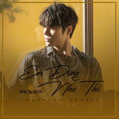 Em Đừng Như Thế (Single) - Dickson