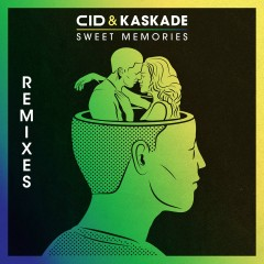 Sweet Memories (Remixes) - CID, Kaskade