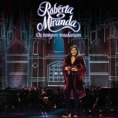 Os Tempos Mudaram (Ao Vivo) - Roberta Miranda
