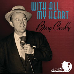 With All My Heart - Bing Crosby