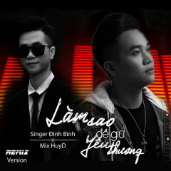 Làm Sao Để Giữ Yêu Thương (HuyD Remix) - Đình Bình