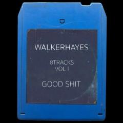 8Tracks, Vol. 1: Good Shit - Walker Hayes