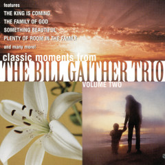 Classic Moments From The Bill Gaither Trio, Vol. 2 - Bill Gaither