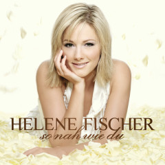 So Nah Wie Du (Incl. 1 Bonus Track) - Helene Fischer