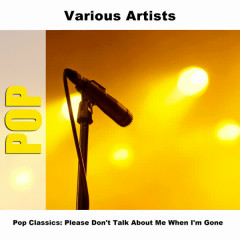 Pop Classics: Please Don't Talk About Me When I'm Gone - Various Artists