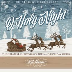 O Holy Night: The Greatest Christmas Carols and Holiday Songs - 101 Strings Orchestra