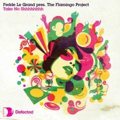 Take No Shhh (Original Mix) - Fedde Le Grand, Flamingo