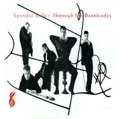 Through the Barricades ((Remastered)) - Spandau Ballet