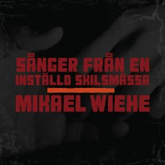 Sånger från en inställd skilsmässa - Mikael Wiehe