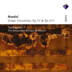 Handel : Organ Concertos Op.4 & Op.7  -  Apex - Ton Koopman & Amsterdam Baroque Orchestra