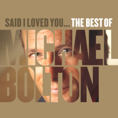 Said I Loved You... The Best of Michael Bolton - Michael Bolton