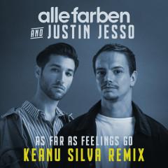 As Far as Feelings Go (Keanu Silva Remix) - Alle Farben, Justin Jesso