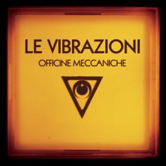 Officine Meccaniche - Le Vibrazioni