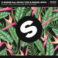 Donde vas (Latin Village 2017 Anthem) [feat. Deadly Zoo & Raquel Sofia] - D-Rashid, Deadly Zoo, Raquel Sofia