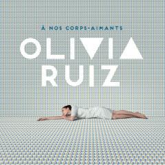 À nos corps-aimants - Olivia Ruiz