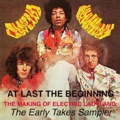 At Last...The Beginning - The Making Of Electric Ladyland: The Early Takes Sampler - The Jimi Hendrix Experience