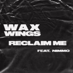 Reclaim Me (feat. Nimmo) - Wax Wings, Nimmo